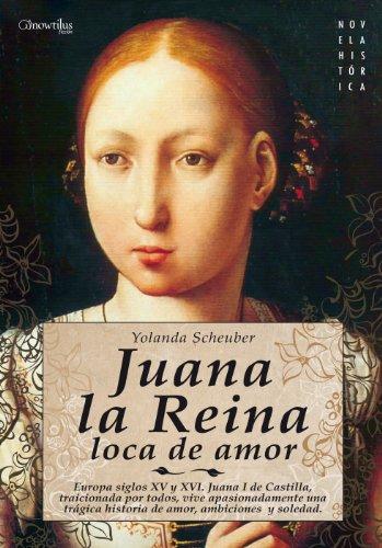 Juana la Reina, loca de amor por Yolanda Scheuber