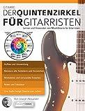 Gitarre: Der Quintenzirkel für Gitarristen: Lernen und Anwenden von Musiktheorie für Gitarristen (Musiktheorie für Gitarre)
