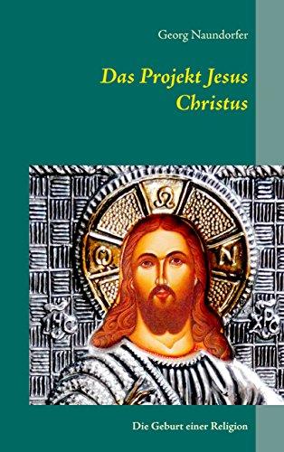 (Das Projekt Jesus Christus: Die Geburt einer Religion)