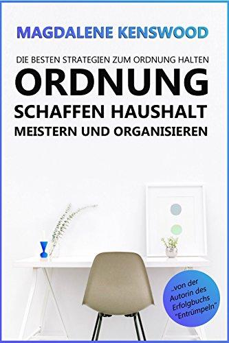 Ordnung schaffen, Haushalt meistern und organisieren: Die besten Strategien zum Ordnung halten (Kindle Haushalt Teilen)