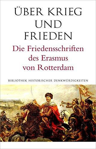 Über den Frieden: Die Friedensschriften des Erasmus von Rotterdam (Alcorde Bibliothek historischer Denkwürdigkeiten)