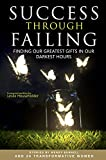 Success through Failing: Finding Our Greatest Gifts in Our Darkest Hours