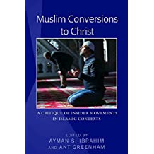 Muslim Conversions to Christ: A Critique of Insider Movements in Islamic Contexts