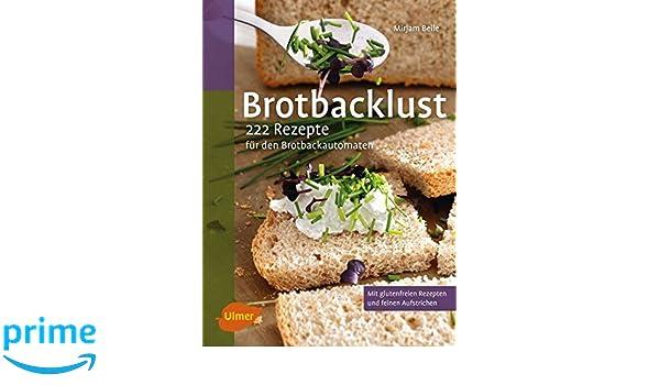 Brotbacklust: 222 Rezepte für den Brotbackautomaten: Amazon.co.uk ... | {Brotbackautomaten 23}