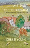 All Part of the Charm: A Modern Memoir of English Village Life: Volume 1 (Collected Essays)