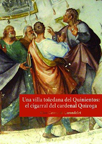 Una villa toledana del quinientos : el cigarral del cardenal Quiroga