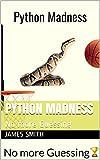 Python Madness: No more Guessing