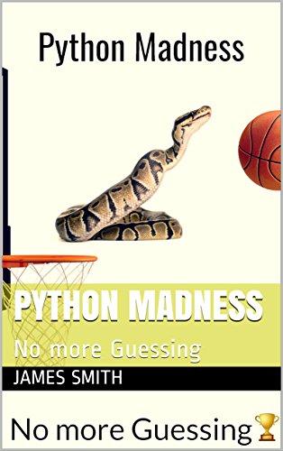 Python Madness: No more Guessing (English Edition) por James R. Smith