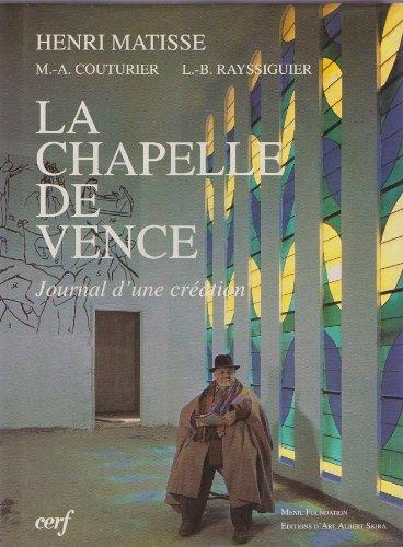 La chapelle de Vence : Journal d'une création par Henri Matisse