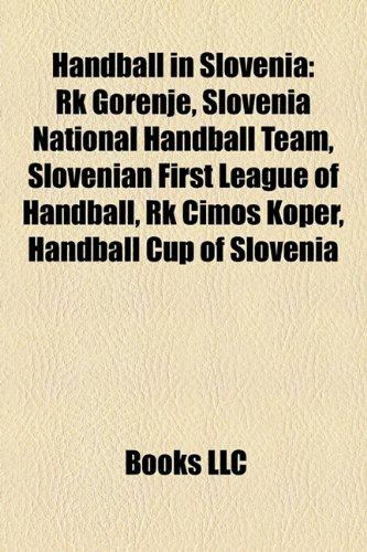 Handball in Slovenia: Rk Gorenje, Slovenia National Handball Team, Slovenian First League of Handball, Rk Cimos Koper, Handball Cup of Slove