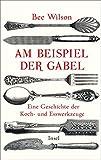 Am Beispiel der Gabel: Eine Geschichte der Koch- und Esswerkzeuge