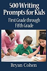 500 Writing Prompts for Kids: First Grade through Fifth Grade by Bryan Cohen (2011-04-25)