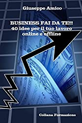 Business fai da te!!! 40 idee per il tuo lavoro online e offline