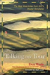Talking on Tour: The Best Anecdotes from Golf's Master Storyteller (And Then Jack Said to Arnie...) by Don Wade (2001-02-01)