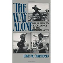 The Way Alone: Your Path To Excellence In The Martial Arts by Loren W. Christensen (1987-04-01)