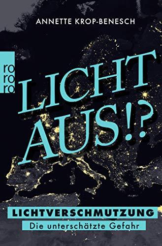 Licht aus!?: Lichtverschmutzung - Die unterschätzte Gefahr