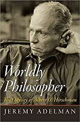 [Worldly Philosopher: The Odyssey of Albert O. Hirschman] (By: Jeremy Adelman) [published: May, 2013]
