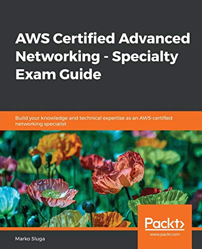 AWS Certified Advanced Networking - Specialty Exam Guide: Build your knowledge and technical expertise as an AWS-certified networking specialist