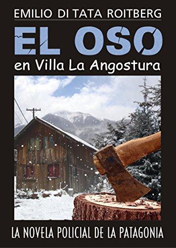 Libro ambientado en la Patagonia: El Oso en Villa la Angostura: La Novela Policial de la Patagonia de Emilio  Di Tata Roitberg