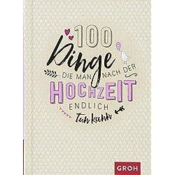 100 Dinge, die man nach der Hochzeit endlich tun kann: 100 kreative Ideen