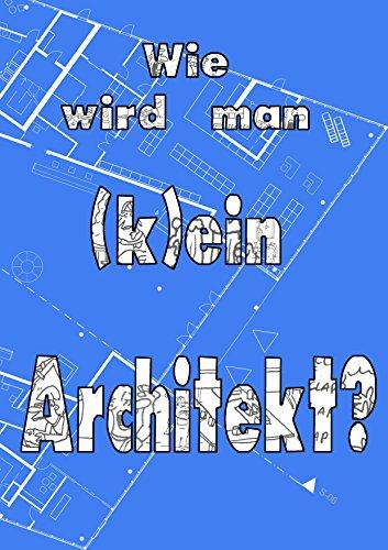 Wie wird man (k)ein Architekt?