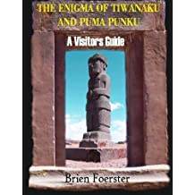 The Enigma Of Tiwanaku And Puma Punku; A Visitors Guide by Brien Foerster (2013-09-07)