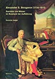 Alexander S. Stroganov (1733-1811): Sammler und Mäzen im Rußland der Aufklärung (Studien zur Kunst, Band 5) - Susanne Jaeger