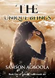 The Unique Beings (Nobody Understands Me Book 1) by Samson Agboola