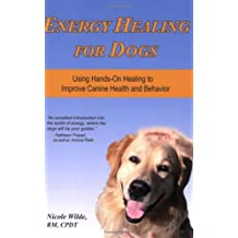 Energy Healing for Dogs: Using Hands-On Healing to Improve Canine Health and Behavior by Nicole Wilde (2009-03-02)