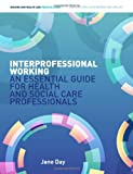 Interprofessional Working: An Essential Guide for Health and Social Care Professionals (Nursing and Health Care Practice)