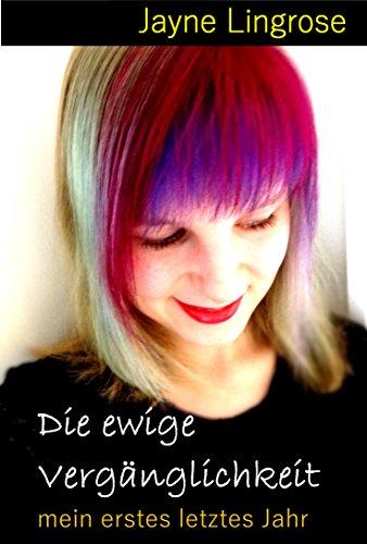 die-ewige-verganglichkeit-mein-erstes-letztes-jahr-german-edition