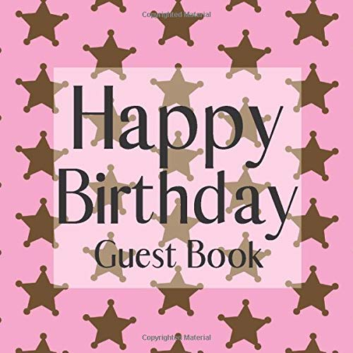 Happy Birthday Guest Book: Pink Cowgirl Sheriff Themed Signing Celebration Guest Book w/ Photo Space Gift Log-Party Event Reception Visitor Advice ... Memories-Unique Accessories Idea Scrapbook