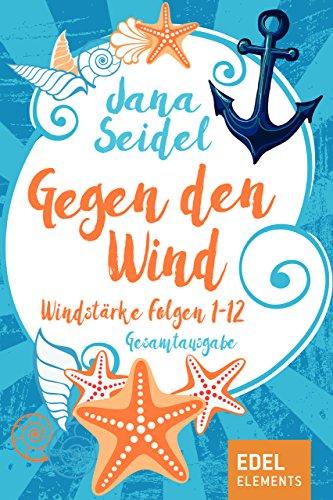 Buchseite und Rezensionen zu 'Gegen den Wind: Windstärke 1-12 Gesamtausgabe' von Jana Seidel