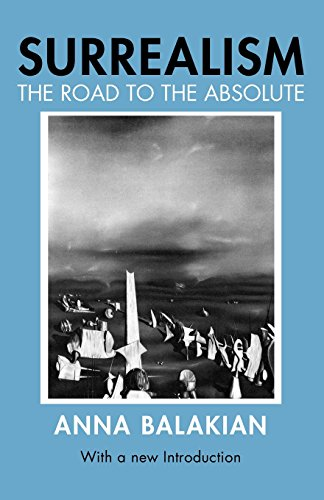 Surrealism: The Road to the Absolute por Anna Balakian