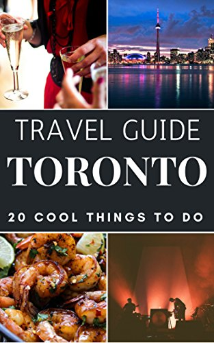 Toronto 2018 : 20 Cool Things to do during your Trip to Toronto: Top 20 Local Places You Can't Miss! (Travel Guide Toronto- Canada) book cover
