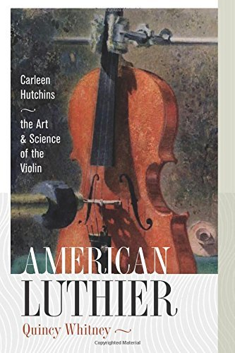 American Luthier: Carleen Hutchins--the Art and Science of the Violin by Quincy Whitney (2016-04-12)
