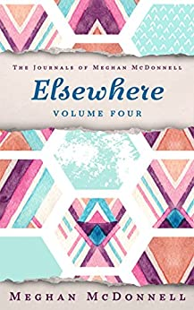 Elsewhere: Volume Four (The Journals of Meghan McDonnell Book 4) (English Edition) di [McDonnell, Meghan]