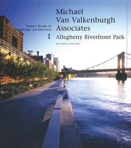 Michael Van Valkenburgh/Allegheny Riverfront Park: Source Books in Landscape Architecture by Jane Amidon (2005-09-01)