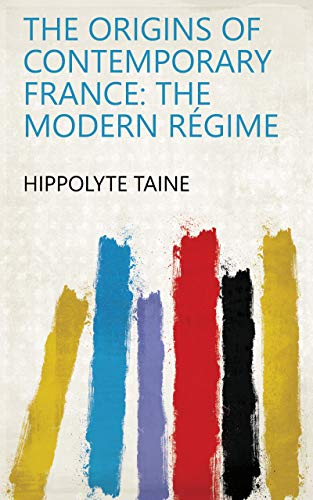 The Origins of Contemporary France: The modern régime (English Edition)