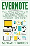 Evernote: How to Use Evernote to Organize Your Day, Supercharge Your Life and Get More Done (Evernote Getting Things Done)