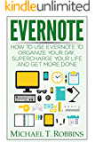 Evernote: How to Use Evernote to Organize Your Day, Supercharge Your Life and Get More Done (Evernote for Beginners, Evernote Tips) (English Edition)