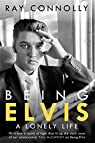 Being Elvis : A Lonely Life par Connolly
