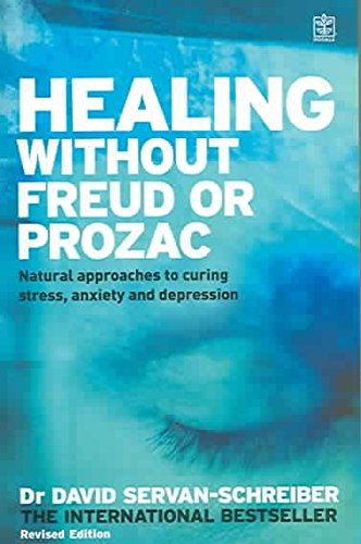 [(Healing without Freud or Prozac : Natural Approaches to Curing Stress, Anxiety and Depression without Drugs and without Psychoanalysis)] [By (author) David Servan-Schreiber] published on (May, 2005)