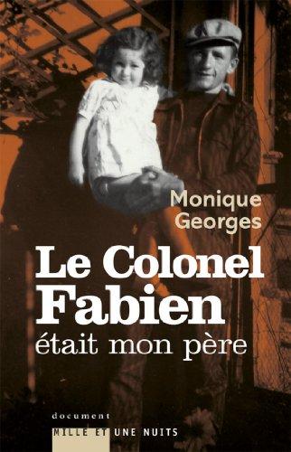 Le Colonel Fabien était mon père (Essais) par Monique Georges