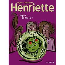 Henriette, tome 4 : Esprit, es-tu là ?