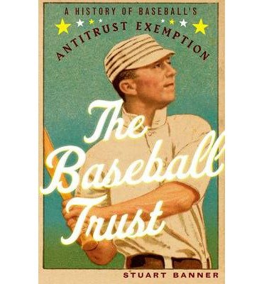 [(The Baseball Trust: A History of Baseball's Antitrust Exemption )] [Author: Stuart Banner] [Apr-2013]