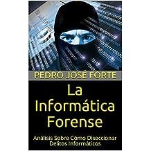 La Informática Forense: Análisis Sobre Cómo Diseccionar Delitos Informáticos