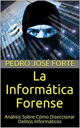 La informática forense: análisis sobre cómo diseccionar delitos informáticos (spanish edition)