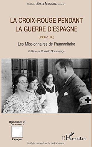 LA CROIX ROUGE PENDANT LA GUERRE D'ESPAGNE (1936-1939): Les missionnaires de l'humanitaire (Collection Recherches et documents)