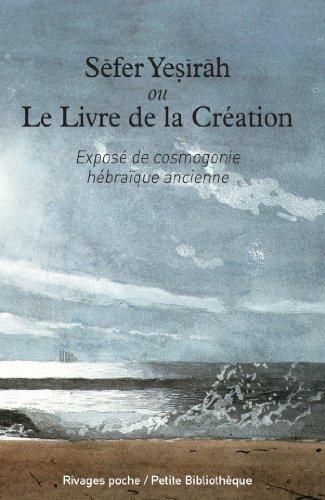 Sefer Yesirah ou le Livre de la Création : Exposé de cosmogonie hébraïque ancienne